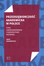 Przedsiębiorczość akademicka w Polsce. Stan, uwarunkowania i perspektywy rozwoju.